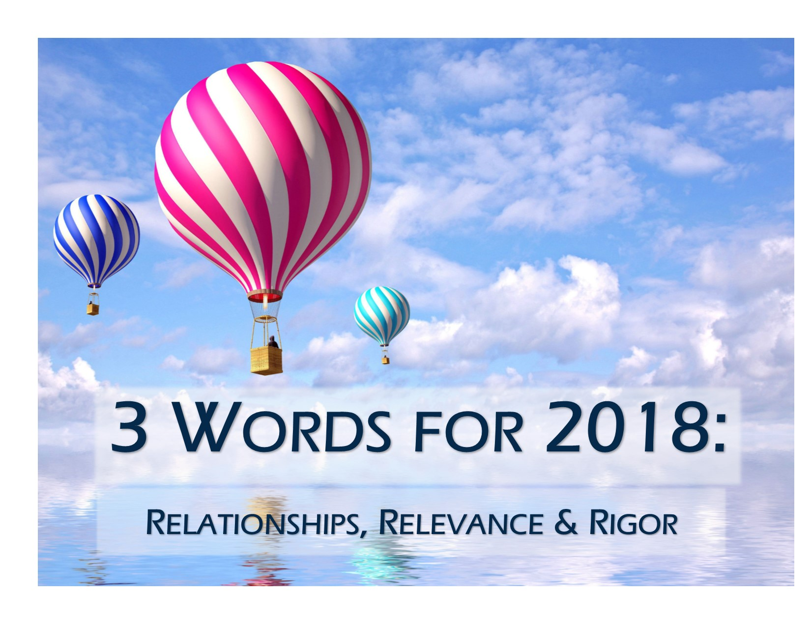 3 Words for 2018: Relationships, Relevance and Rigor