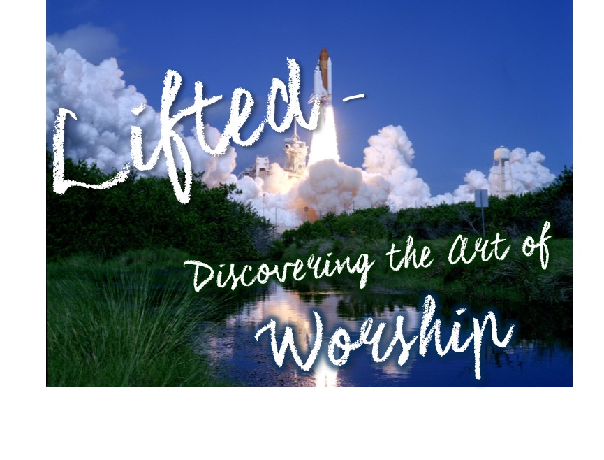 Lifted-Discovering the Art of Worship: Pray