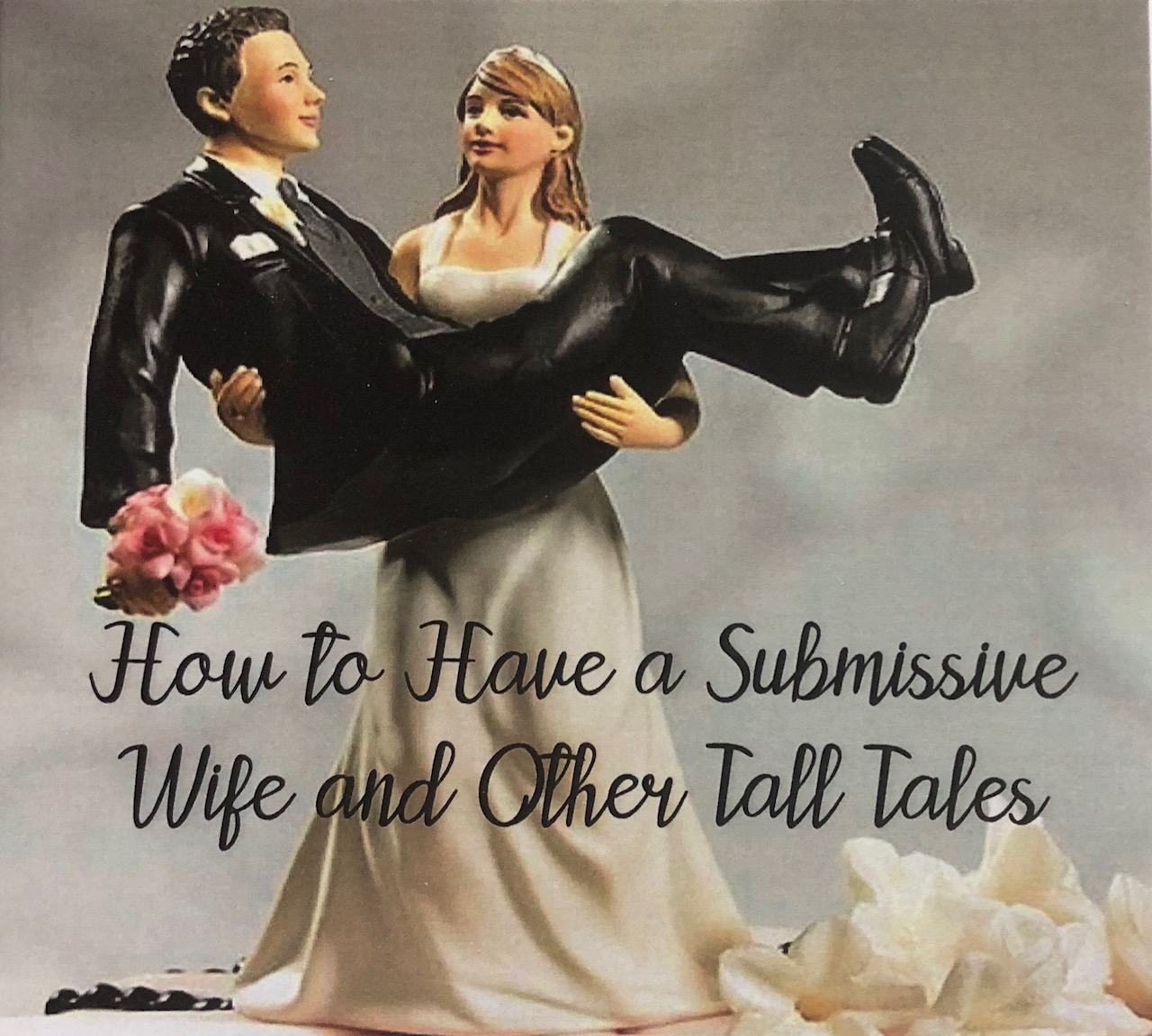 How to have a submissive wife and other tall tales!